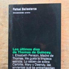 Libros de segunda mano: LOS ÚLTIMOS DÍAS DE THOMAS DE QUINCEY. RAFAEL BALLESTEROS. . Lote 195391968