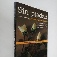 Libros de segunda mano: SIN PIEDAD, EL TRIPLE CRIMEN DE ALCÁSSER. EDICIONES B.. Lote 195393958