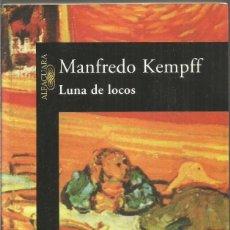 Libros de segunda mano: MANFREDO KEMPFF. LUNA DE LOCOS. ALFAGUARA. . Lote 195405205