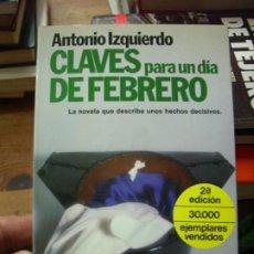 Libros de segunda mano: CLAVES PARA UN DÍA DE FEBRERO, ANTONIO IZQUIERDO. L.6922-657. Lote 195471828