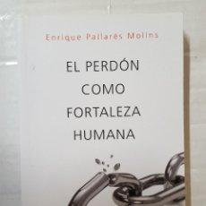 Libros de segunda mano: LIBRO / ENRIQUE PALLARÉS MOLÍNS / EL PERDÓN COMO FORTALEZA HUMANA 2016. Lote 195491280