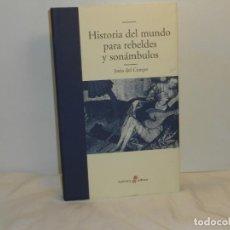 Libros de segunda mano: HISTORIA DEL MUNDO PARA REBELDES Y SONÁNBULOS, JESÚS DEL CAMPO - EDHASA - MUY BUEN ESTADO. Lote 195529037
