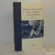 Libros de segunda mano: HISTORIA DEL MUNDO PARA REBELDES Y SONÁNBULOS, JESÚS DEL CAMPO - EDHASA - MUY BUEN ESTADO. Lote 195529058