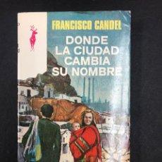Libros de segunda mano: DONDE LA CIUDAD CAMBIA SU NOMBRE - FRANCISCO CANDEL - Nº 234 RENO 1ª ED. 1976 - NUEVO DE DISTRI.. Lote 195540040