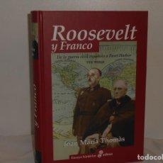 Libros de segunda mano: ROOSEVELT Y FRANCO, JOAN MARIA THOMÀS - ENSAYO HISTÓRICO EDHASA, 2007 - MUY BUEN ESTADO. Lote 195544912