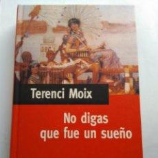 Libros de segunda mano: NO DIGAS QUE FUE UN SUEÑO/TERENCI MOIX. Lote 195548217