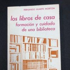 Libros de segunda mano: LOS LIBROS DE CASA, FORMACION Y CUIDADO DE UNA BIBLIOTECA - F. HUARTE MORTON - 1ª ED. 1985. Lote 195548743