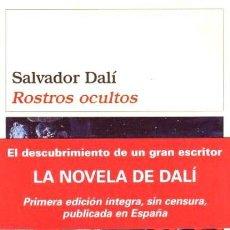 Libros de segunda mano: SALVADOR DALÍ - ROSTROS OCULTOS - NOVELA - PRIMERA EDICIÓN ÍNTEGRA SIN CENSURA EN ESPAÑA. Lote 195548918