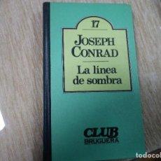 Libros de segunda mano: LA LINEA DE SOMBRA. JOSEPH CONRAD. CLUB BRUGUERÍA. BARCELONA 1980.. Lote 196735617