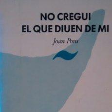 Libros de segunda mano: NO CREGUI EL QUE DIUEN DE MI DE JOAN PONS (COLUMNA). Lote 198243025