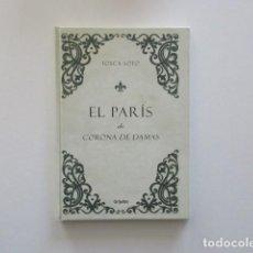 Libros de segunda mano: EL PARÍS DE CORONA DE DAMAS (1625) TOSCA SOTO, IMPECABLE. Lote 198682426