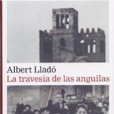 Livres d'occasion: ALBERT LLADÓ : LA TRAVESÍA DE LAS ANGUILAS. (GALAXIA GUTENBERG, 2020). Lote 199408541