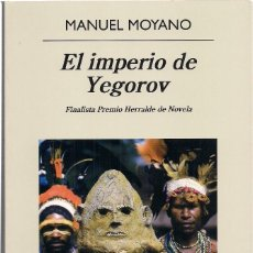 Libri di seconda mano: MANUEL MOYANO : EL IMPERIO DE YEGOROV. (ED. ANAGRAMA, NARRATIVAS HISPÁNICAS, 2014) . Lote 199412665