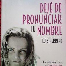 Libros de segunda mano: DEJÉ DE PRONUNCIAR TU NOMBRE - LUIS HERRERO...LA VIDA PROHIBIDA DE CARMEN DÍEZ DE RIVERA. Lote 201793210