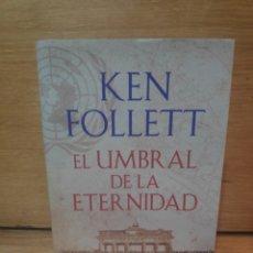 Libros de segunda mano: KEN FOLLET EL UMBRAL DE LA ETERNIDAD. Lote 213650411