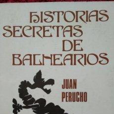 Libros de segunda mano: HISTORIAS SECRETAS DE BALNEARIOS -- JUAN PERUCHO ....PRIMERA EDICIÓN. Lote 202087435