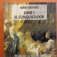 Livros em segunda mão: JAIME I EL CONQUISTADOR. HABLAD O MATADME. ALBERT SALVADÓ. MAEVA EDICIONES. Lote 202108303
