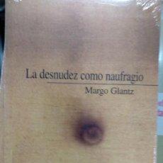 Libros de segunda mano: LA DESNUDEZ COMO NAUFRAGIO: BORRONES Y BORRADORES MARGO GLANTZ. Lote 222012433