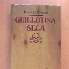 Livres d'occasion: GUILLOTINA SECA / RENÉ BELBENOIL / 1972. CÍRCULO DE LECTORES. Lote 202536938