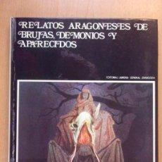 Livres d'occasion: RELATOS ARAGONESES DE BRUJAS, DEMONIOS Y APARECIDOS / JUAN DOMINGUEZ LASIERRA / 1978. Lote 202737443