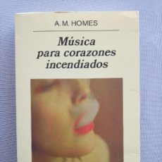 Libros de segunda mano: A. M. HOMES MUSICA PARA CORAZONES INCENDIADOS. Lote 202878537