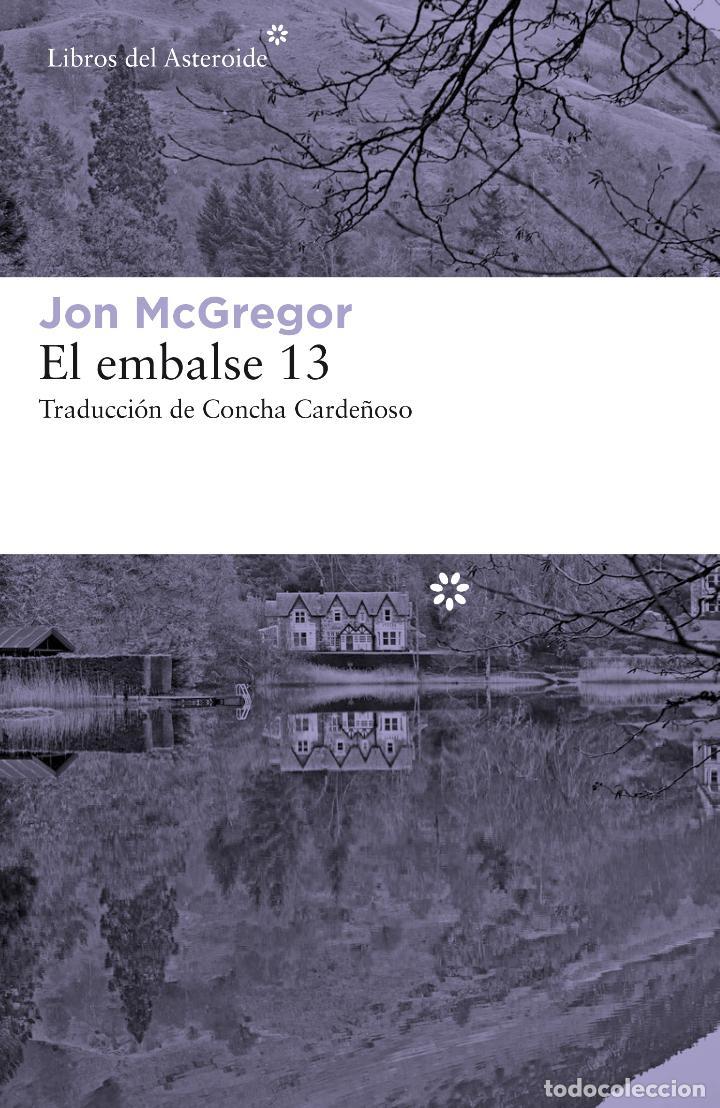 JON MCGREGOR. EL EMBALSE 13.-NUEVO (Libros de Segunda Mano (posteriores a 1936) - Literatura - Narrativa - Otros)