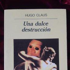 Libros de segunda mano: UNA DULCE DESTRUCCIÓN - HUGO CLAUS - ANAGRAMA 1992. Lote 202967678