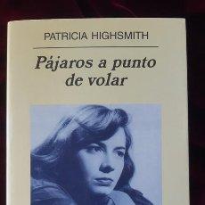 Libros de segunda mano: PÁJAROS A PUNTO DE VOLAR - PATRICIA HIGHSMITH - ANAGRAMA 2002. Lote 202967682