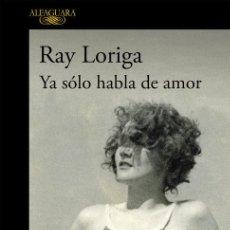 Libros de segunda mano: YA SÓLO HABLA DE AMOR. RAY LORIGA .-NUEVO. Lote 203910145