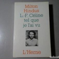 Libros de segunda mano: MILTON HINDUS...TEL QUE J'AI LE VU. CARTAS INÉDITAS A LOUIS FERDINAND CÉLINE. 1ª ED. L'HERNE. RARO.. Lote 204209905