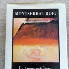 Libros de segunda mano: LA ÓPERA COTIDIANA ** MONSERRAT ROIG. Lote 204849788
