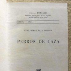 Libros de segunda mano: PERROS DE CAZA - FERNANDO HUERTA RAMIREZ - HERAKLES - EDITORIAL HISPANO EUROPEA 1962 - 370P.21X15. Lote 205250593