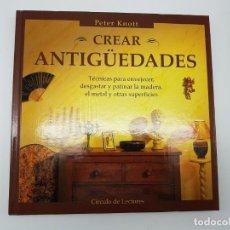 Libros de segunda mano: CREAR ANTIGUEDADES ( PETER KNOTT ). Lote 205588853