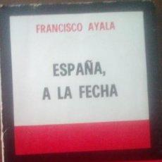 Libros de segunda mano: ESPAÑA A LA FECHA- FRANCISCO AYALA. Lote 205649618