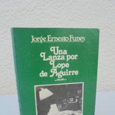 Libros de segunda mano: UNA LANZA POR LOPE DE AGUIRRE. JORGE ERNESTO FUNES. DEDICADO POR EL AUTOR. PLATERO 1984. Lote 205708593