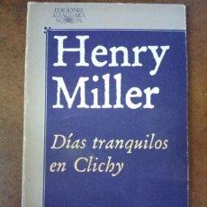 Livres d'occasion: DIAS TRANQUILOS EN CLICHY (HENRY MILLER) ALFAGUARA - BUEN ESTADO - SUB01J. Lote 205736492