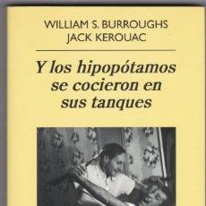 Libros de segunda mano: Y LOS HIPOPÓTAMOS SE COCIERON EN SUS TANQUES - WILLIAM S. BURROUGHS / JACK KEROUAC. Lote 206218321