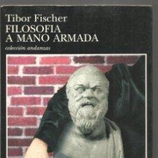 Libros de segunda mano: TIBOR FISCHER. FILOSOFIA A MANO ARMADA. TUSQUETS ANDANZAS. PRIMERA EDICION. Lote 206235920