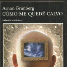 Libros de segunda mano: ARNON GRUNBERG. COMO ME QUEDE CALVO. TUSQUETS ANDANZAS. PRIMERA EDICION. Lote 206236558