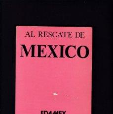 Libros de segunda mano: AL RESCATE DE MEXICO - MAURICIO GOMEZ MAYORGA - MEXICO 1982 / 1ª EDICION. Lote 206253941