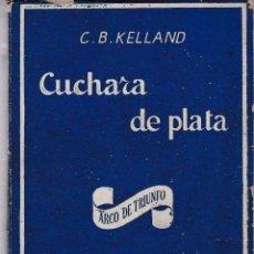 Libros de segunda mano: CUCHARA DE PLATA - C. B. KELLAND - HISPANO-ANGLO-YANKI DE PUBLICACIONES. Lote 206255602