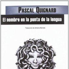 Libros de segunda mano: EL NOMBRE EN LA PUNTA DE LA LENGUA. - QUIGNARD, PASCAL.. Lote 206512575