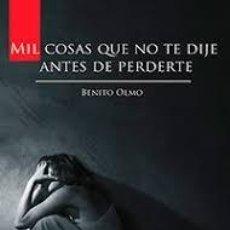 Libros de segunda mano: MIL COSAS QUE NO TE DIJE ANTES DE PERDERTE – BENITO OLMO. Lote 206513913