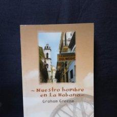 Libros de segunda mano: NUESTRO HOMBRE EN LA HABANA - GRAHAM GREENE. Lote 206816056