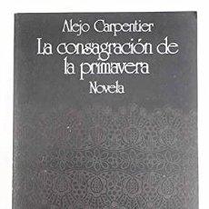 Libros de segunda mano: LA CONSAGRACIÓN DE LA PRIMAVERA. ALEJO CARPENTIER. Lote 206903156