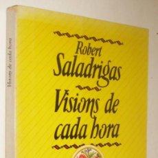 Libros de segunda mano: VISIONS DE CADA HORA - ROBERT SALADRIGAS - EN CATALAN. Lote 206903957