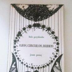 Libros de segunda mano: LUIS GOYTISOLO Y JOAN PONÇ: OJOS, CÍRCULOS, BÚHOS (1ª ED.) (DEDICADO POR LUIS GOYTISOLO). Lote 206904182