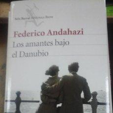 Libros de segunda mano: FEDERICO ANDAHAZI: LOS AMANTES BAJO EL DANUBIO (BARCELONA, 2016). Lote 206927341