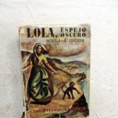 Libros de segunda mano: LOLA, ESPEJO OSCURO 4ª EDICION DE DARIO FERNANDEZ FLOREZ. Lote 206929607