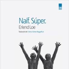 Libros de segunda mano: NAÍF.SÚPER. ERLEND LOE-.NUEVO. Lote 206950510